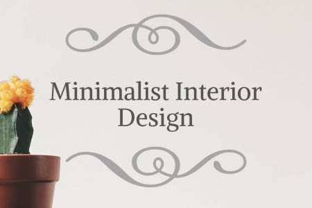 Why You Should Go For The Minimalist Approach In Interior Design